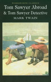 Tom Sawyer Abroad & Tom Sawyer Detective, Twain Mark