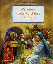 ksiazka tytuł: Wyprawa  króla Melchiora do Betlejem autor: Derlicka Barbara