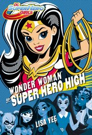 Wonder Woman w Super Hero High, Lisa Yee