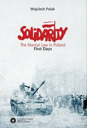 Solidarity. The Martial Law in Poland. First days, Wojciech Polak